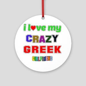 I Love My Crazy Greek Girlfriend Round Ornament