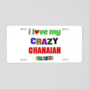 I Love My Crazy Ghanaian Gi Aluminum License Plate