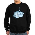 You Want It Sweatshirt (dark)