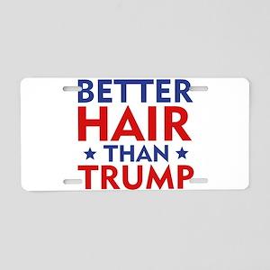 Better Hair Than Trump Aluminum License Plate