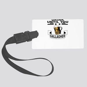 drink until you gallagher Large Luggage Tag