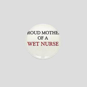 Proud Mother Of A WET NURSE Mini Button