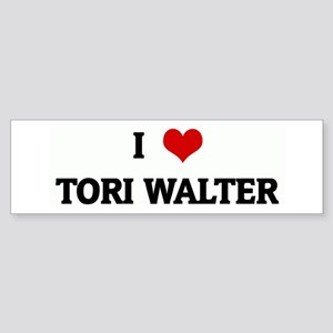 I Love TORI WALTER Bumper Sticker
