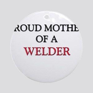 Proud Mother Of A WELDIN Ornament (Round)