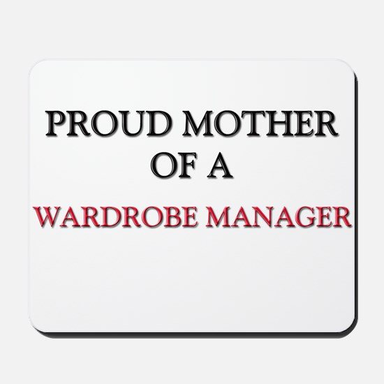 Proud Mother Of A WARDROBE MANAGER Mousepad