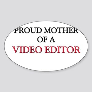 Proud Mother Of A VIDEO EDITOR Oval Sticker