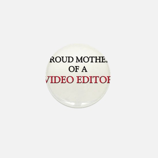 Proud Mother Of A VIDEO EDITOR Mini Button