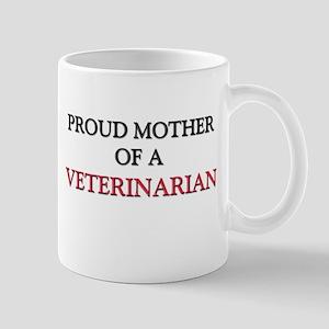 Proud Mother Of A VETERINARIAN Mug