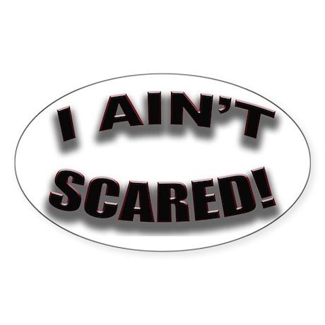 "UzUrArt Oval Sticker ""I Ain't Scared!"""