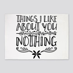 Things I like about you. Nothing. 5'x7'Area Rug