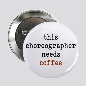 "choreographer needs coffee 2.25"" Button"