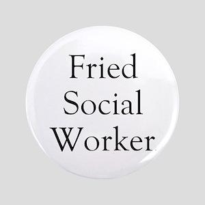 "Fried Social Worker 3.5"" Button"
