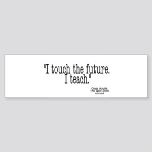 i touch the future i teach Bumper Sticker
