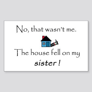 House fell on my Sister Rectangle Sticker