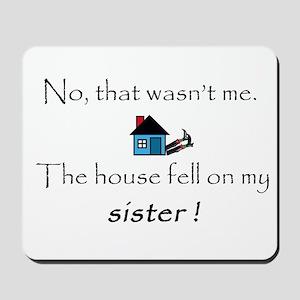 House fell on my Sister Mousepad