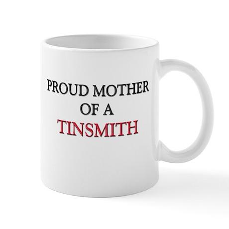 Proud Mother Of A TINSMITH Mug