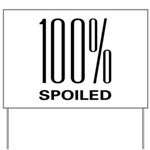 100% Spoiled Yard Sign