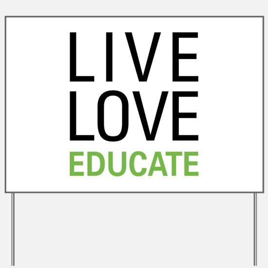 Live Love Educate Yard Sign