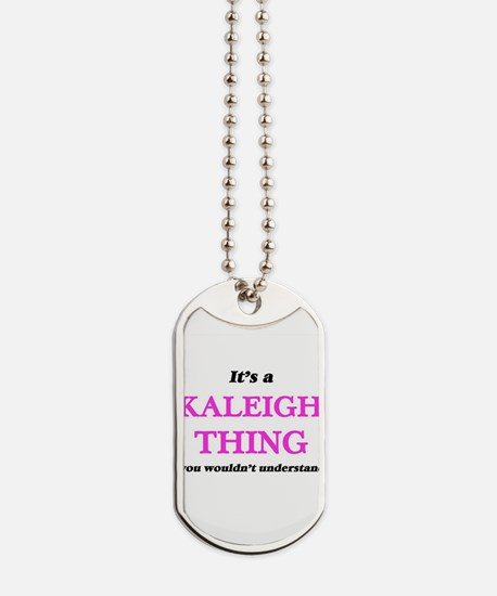 It's a Kaleigh thing, you wouldn' Dog Tags