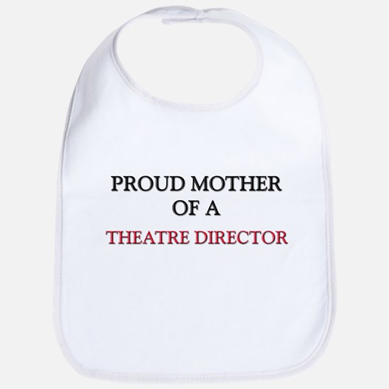 Proud Mother Of A THEATRE DIRECTOR Bib
