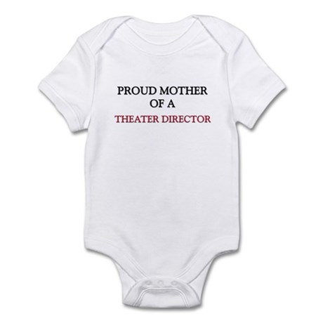Proud Mother Of A THEATER DIRECTOR Infant Bodysuit