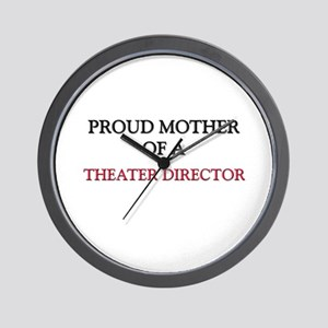 Proud Mother Of A THEATER DIRECTOR Wall Clock