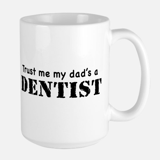 Trust Me My dad's a Dentist Large Mug