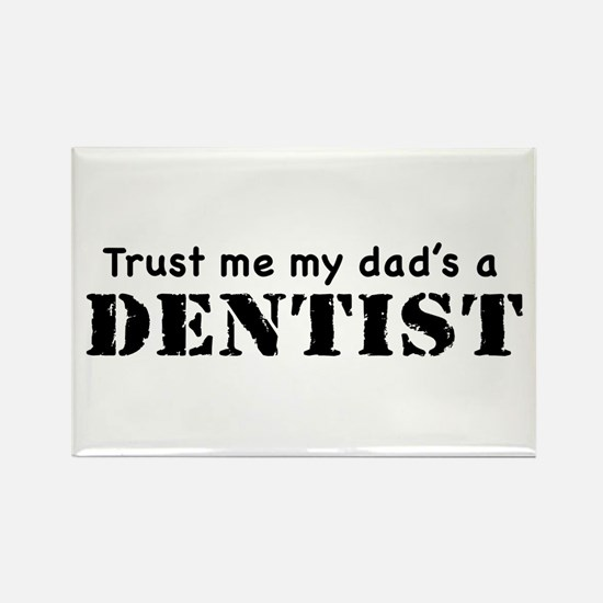 Trust Me My dad's a Dentist Rectangle Magnet