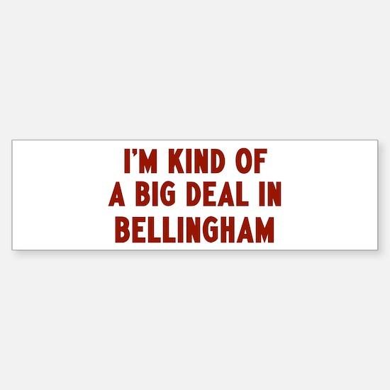 Big Deal in Bellingham Bumper Bumper Bumper Sticker