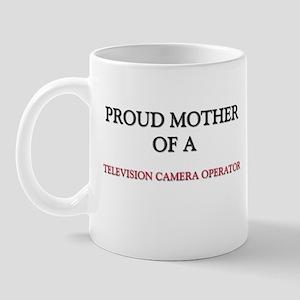 Proud Mother Of A TELEVISION CAMERA OPERATOR Mug