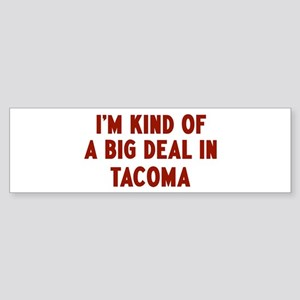 Big Deal in Tacoma Bumper Sticker