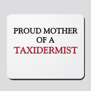 Proud Mother Of A TAXIDERMIST Mousepad