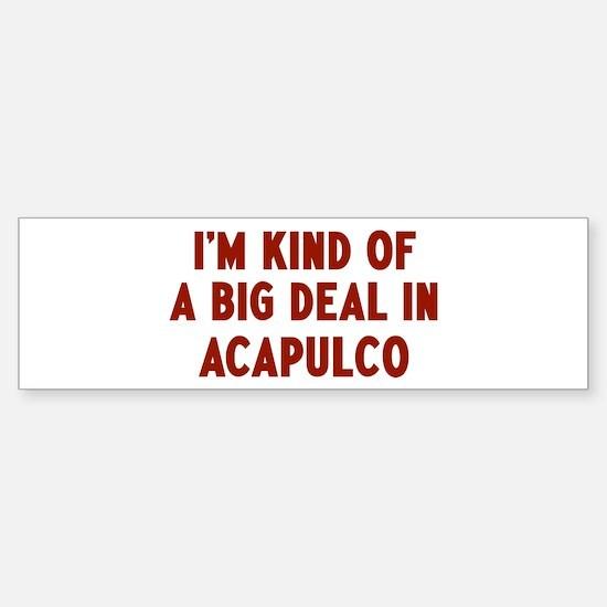 Big Deal in Acapulco Bumper Bumper Bumper Sticker