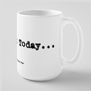 No Day But Today Large Mug