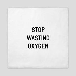 Stop Wasting Oxygen Queen Duvet