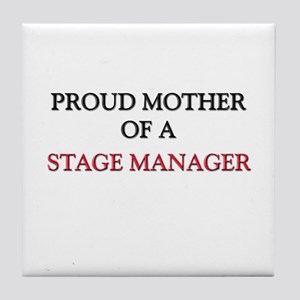 Proud Mother Of A STAGE MANAGER Tile Coaster