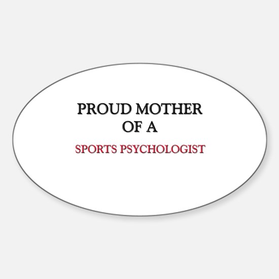 Proud Mother Of A SPORTS PSYCHOLOGIST Decal