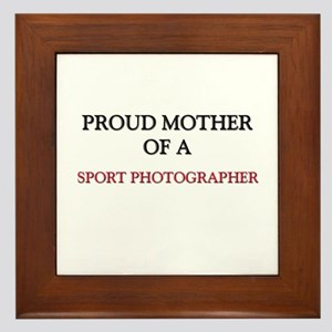Proud Mother Of A SPORT PHOTOGRAPHER Framed Tile