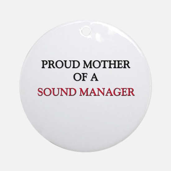 Proud Mother Of A SOUND MANAGER Ornament (Round)