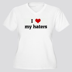 I Love my haters Women's Plus Size V-Neck T-Shirt