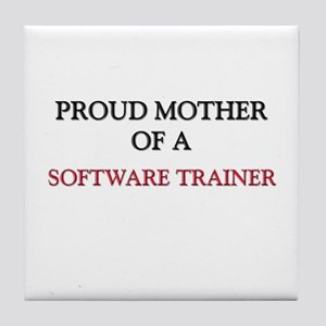 Proud Mother Of A SOFTWARE TRAINER Tile Coaster