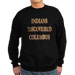 Indians Discovered Columbus Sweatshirt (dark)