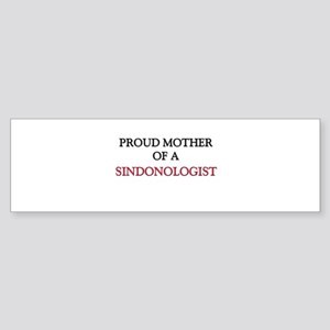 Proud Mother Of A SINDONOLOGIST Bumper Sticker