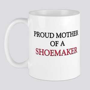 Proud Mother Of A SHOEMAKER Mug