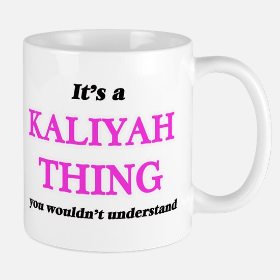 It's a Kaliyah thing, you wouldn't un Mugs