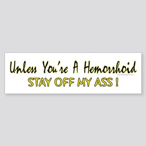 Unless you're a hemorrhoid... Bumper Sticker
