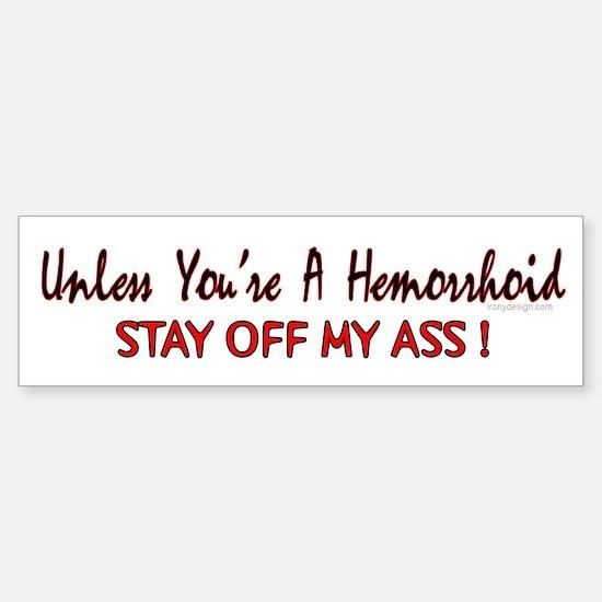 Unless you're a hemorrhoid... Bumper Bumper Bumper Sticker