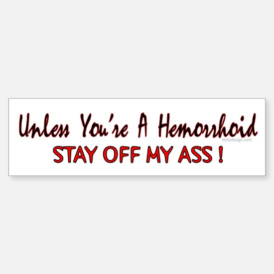 Unless you're a hemorrhoid... Bumper Car Car Sticker
