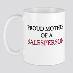 Proud Mother Of A SALESPERSON Mug