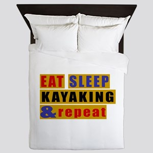 Eat Sleep Kayaking And Repeat Queen Duvet